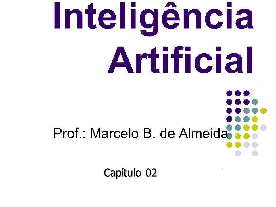 Inteligência Artificial Prof.: Marcelo B. de Almeida Capítulo 02