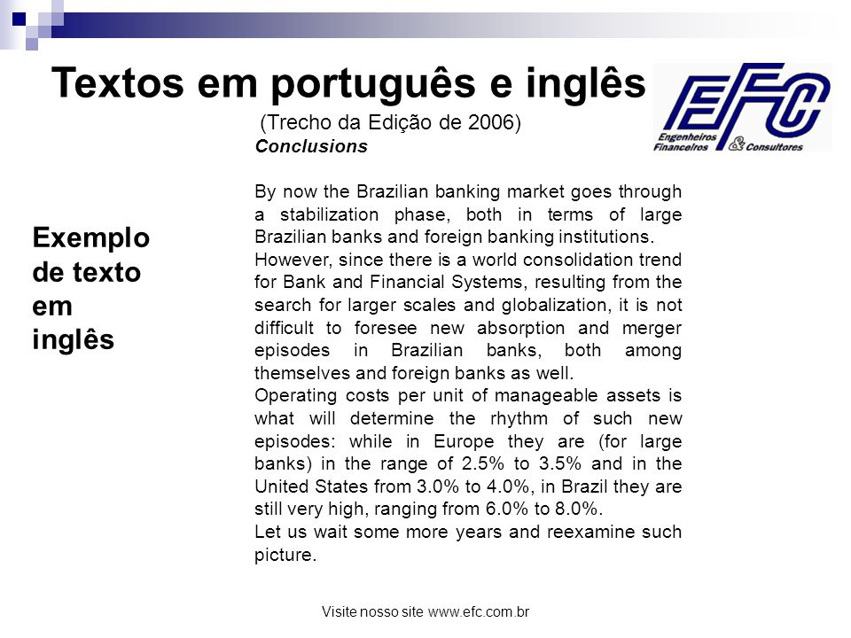 Visite nosso site www.efc.com.br Exemplo de texto em inglês Conclusions By now the Brazilian banking market goes through a stabilization phase, both in terms of large Brazilian banks and foreign banking institutions.