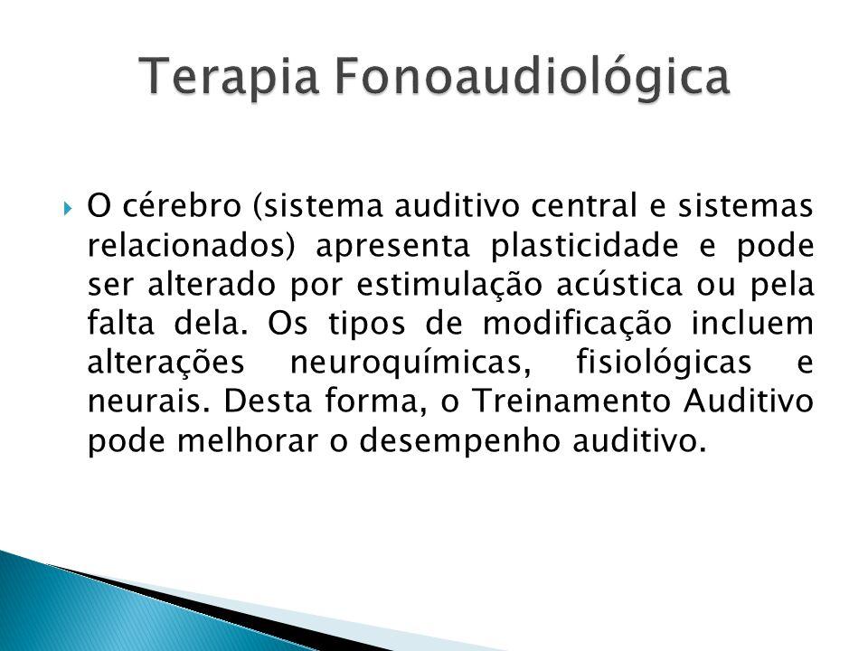  O cérebro (sistema auditivo central e sistemas relacionados) apresenta plasticidade e pode ser alterado por estimulação acústica ou pela falta dela.