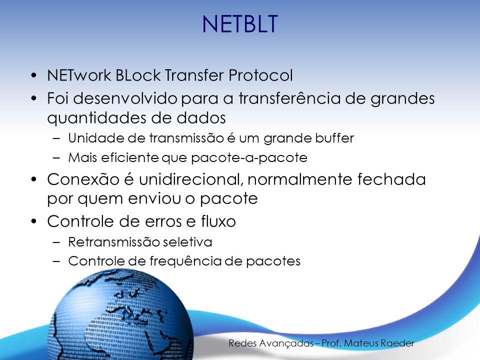 Redes Avançadas – Prof. Mateus Raeder NETBLT NETwork BLock Transfer Protocol Foi desenvolvido para a transferência de grandes quantidades de dados –Un