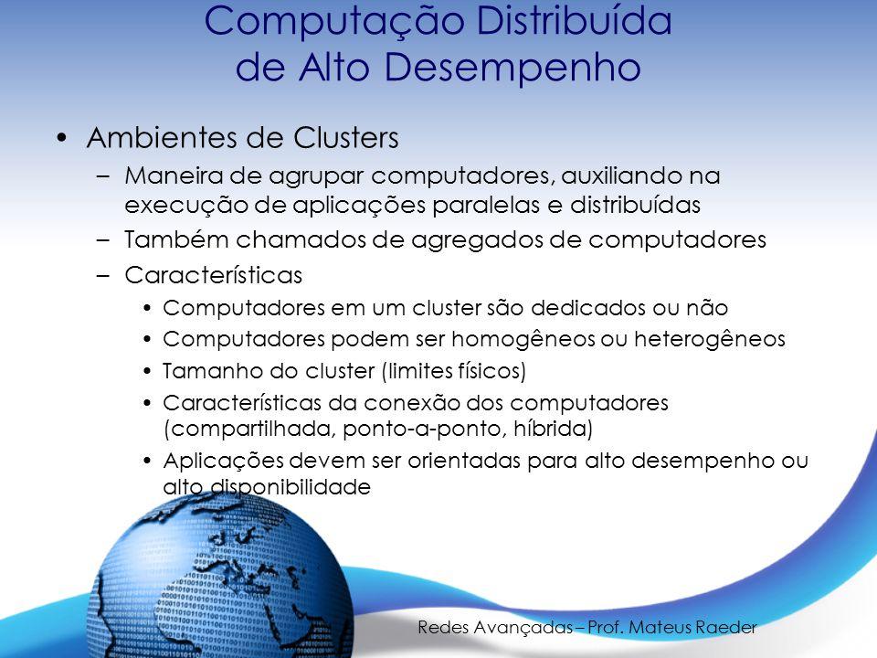 Redes Avançadas – Prof. Mateus Raeder Computação Distribuída de Alto Desempenho Ambientes de Clusters –Maneira de agrupar computadores, auxiliando na