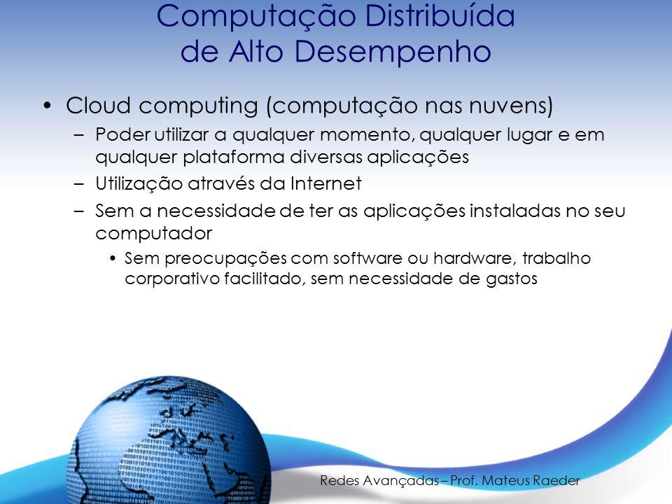 Redes Avançadas – Prof. Mateus Raeder Computação Distribuída de Alto Desempenho Cloud computing (computação nas nuvens) –Poder utilizar a qualquer mom