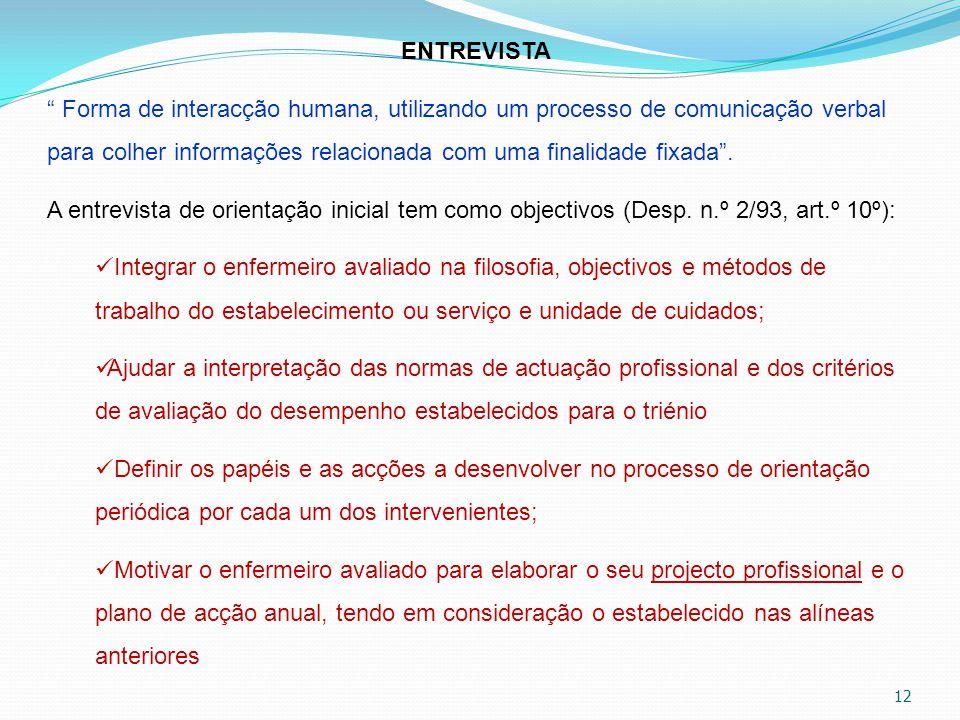 """12 ENTREVISTA """" Forma de interacção humana, utilizando um processo de comunicação verbal para colher informações relacionada com uma finalidade fixada"""