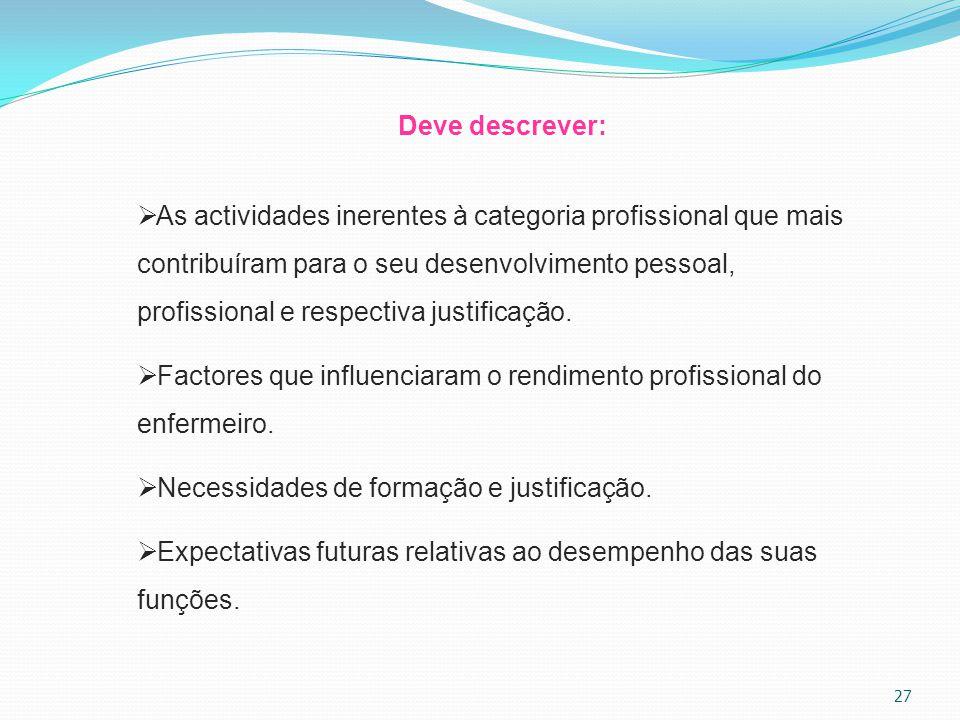 27 Deve descrever:  As actividades inerentes à categoria profissional que mais contribuíram para o seu desenvolvimento pessoal, profissional e respec
