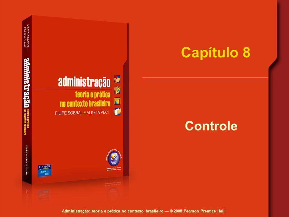 Administração: teoria e prática no contexto brasileiro — © 2008 Pearson Prentice Hall Capítulo 8 Controle