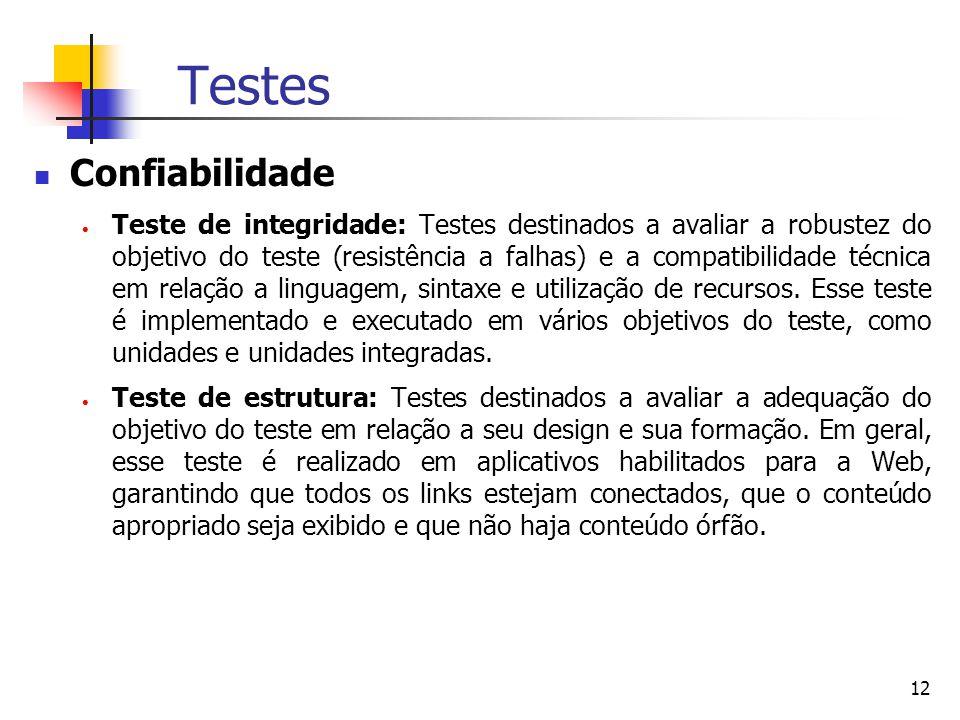 12 Testes Confiabilidade  Teste de integridade: Testes destinados a avaliar a robustez do objetivo do teste (resistência a falhas) e a compatibilidade técnica em relação a linguagem, sintaxe e utilização de recursos.