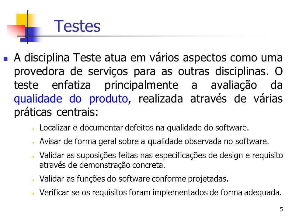 5 Testes A disciplina Teste atua em vários aspectos como uma provedora de serviços para as outras disciplinas.