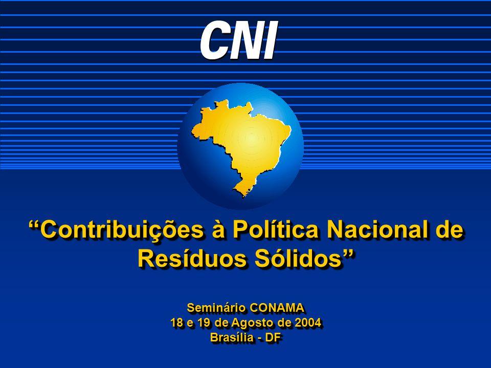 Contribuições à Política Nacional de Resíduos Sólidos Seminário CONAMA 18 e 19 de Agosto de 2004 Brasília - DF Seminário CONAMA 18 e 19 de Agosto de 2004 Brasília - DF