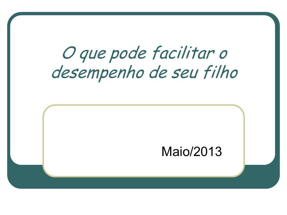 O que pode facilitar o desempenho de seu filho Maio/2013
