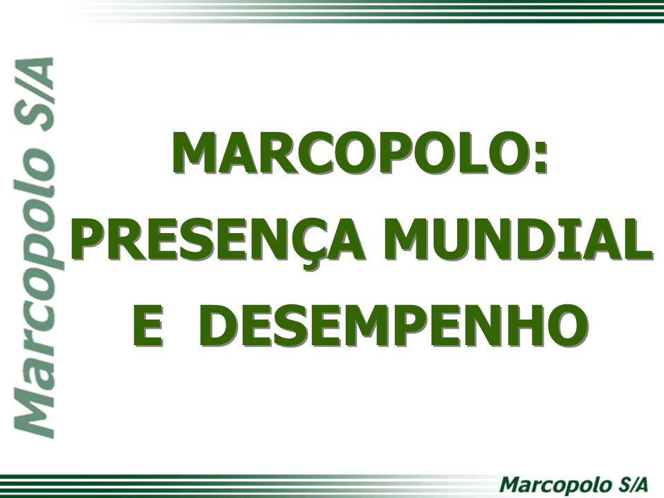 MARCOPOLO: PRESENÇA MUNDIAL E DESEMPENHO MARCOPOLO: PRESENÇA MUNDIAL E DESEMPENHO