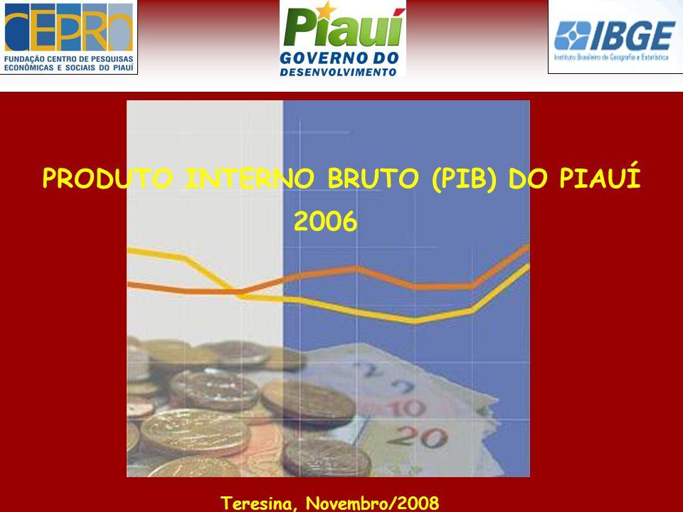 PRODUTO INTERNO BRUTO (PIB) DO PIAUÍ Teresina, Novembro/2008 2006