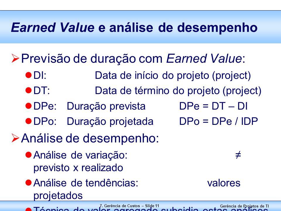 Gerência de Projetos de TI 7. Gerência de Custos – Slide 11 Earned Value e análise de desempenho  Previsão de duração com Earned Value: DI:Data de in