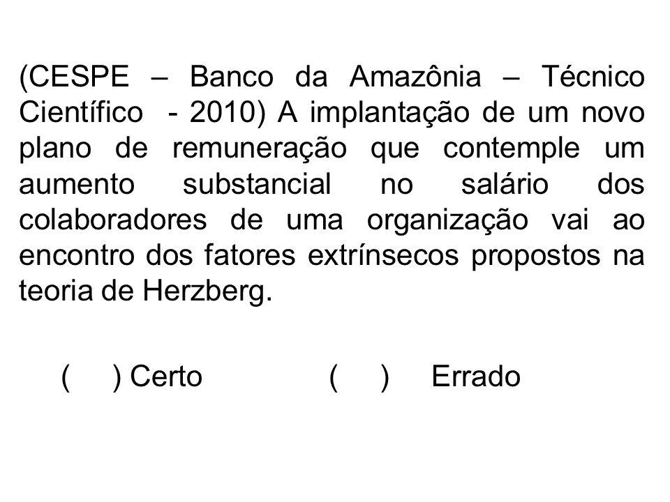 (CESPE – Banco da Amazônia – Técnico Científico - 2010) A implantação de um novo plano de remuneração que contemple um aumento substancial no salário