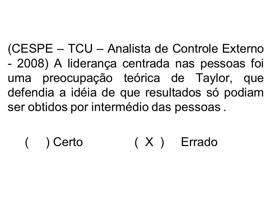 (CESPE – TCU – Analista de Controle Externo - 2008) A liderança centrada nas pessoas foi uma preocupação teórica de Taylor, que defendia a idéia de qu