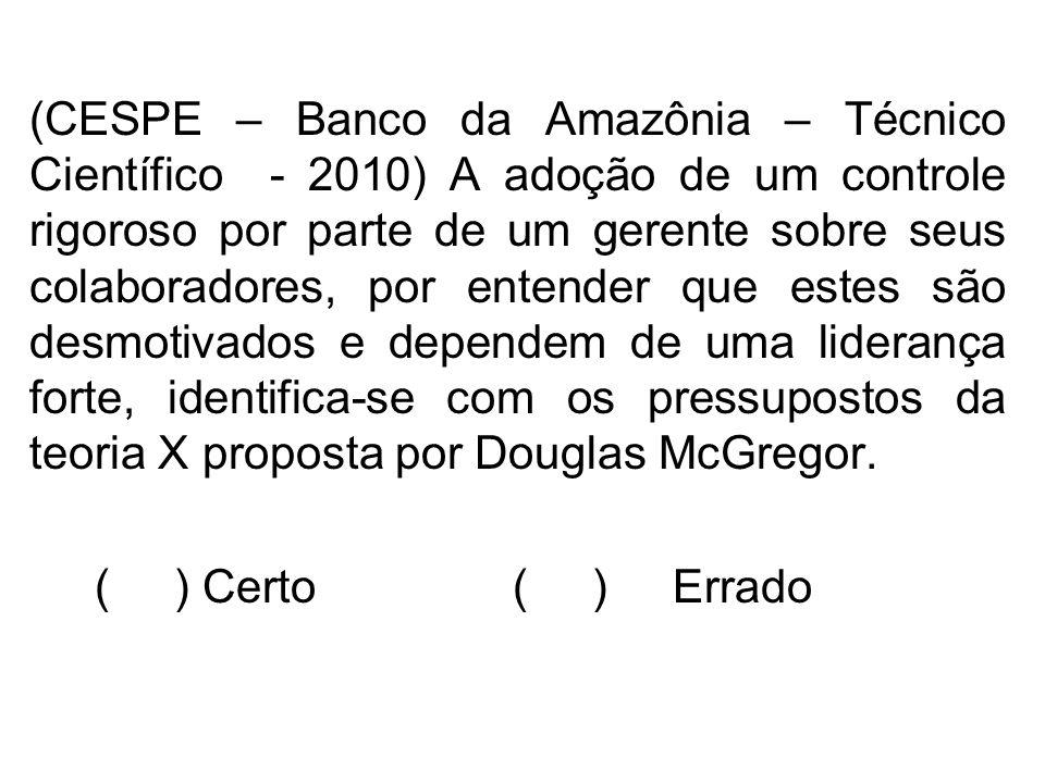 (CESPE – Banco da Amazônia – Técnico Científico - 2010) A adoção de um controle rigoroso por parte de um gerente sobre seus colaboradores, por entende