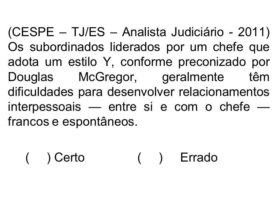 (CESPE – TJ/ES – Analista Judiciário - 2011) Os subordinados liderados por um chefe que adota um estilo Y, conforme preconizado por Douglas McGregor,