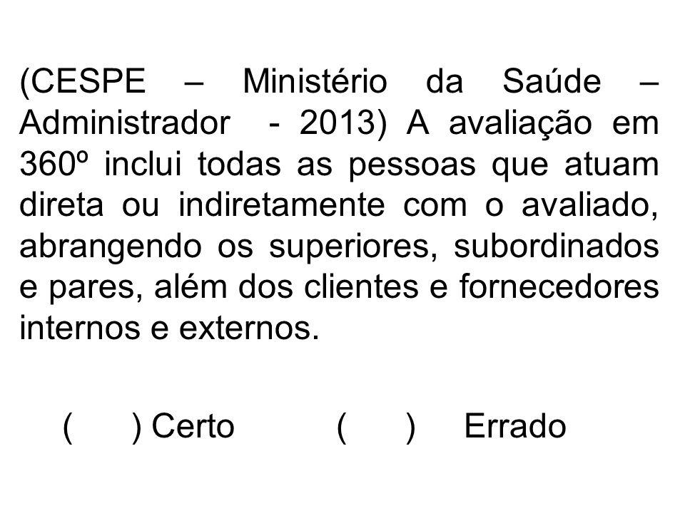 (CESPE – Ministério da Saúde – Administrador - 2013) A avaliação em 360º inclui todas as pessoas que atuam direta ou indiretamente com o avaliado, abr