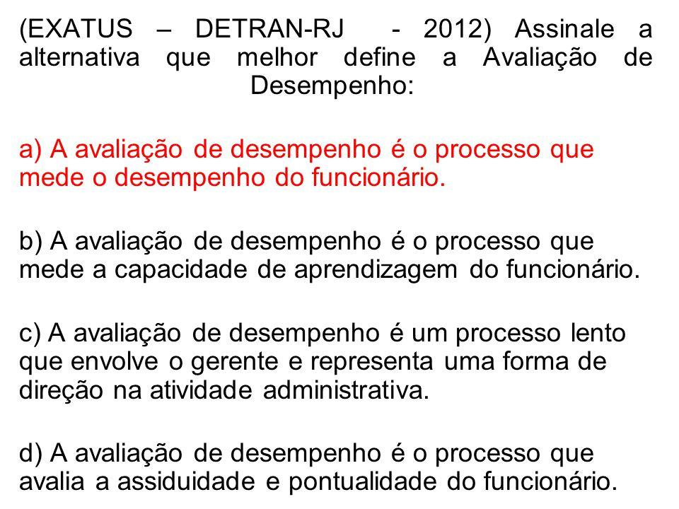 (EXATUS – DETRAN-RJ - 2012) Assinale a alternativa que melhor define a Avaliação de Desempenho: a) A avaliação de desempenho é o processo que mede o d