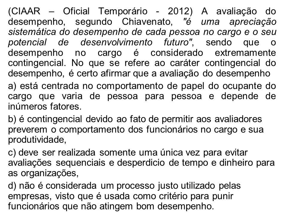 (CIAAR – Oficial Temporário - 2012) A avaliação do desempenho, segundo Chiavenato,