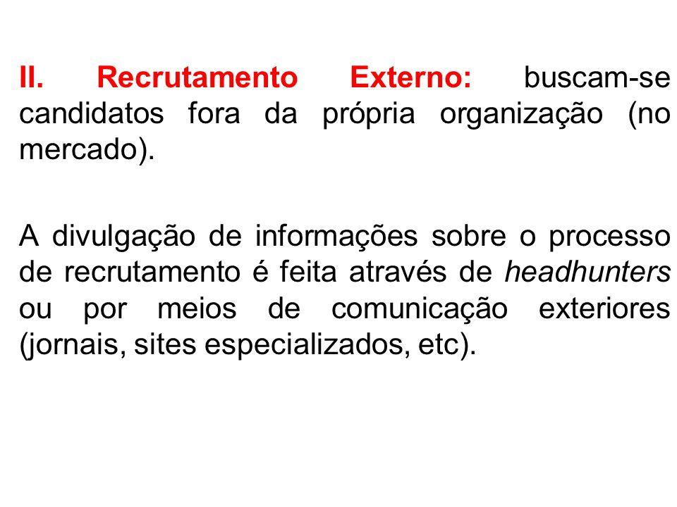II. Recrutamento Externo: buscam-se candidatos fora da própria organização (no mercado). A divulgação de informações sobre o processo de recrutamento
