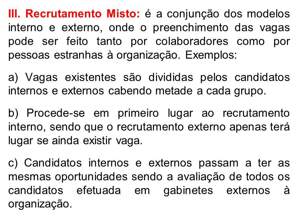 III. Recrutamento Misto: é a conjunção dos modelos interno e externo, onde o preenchimento das vagas pode ser feito tanto por colaboradores como por p