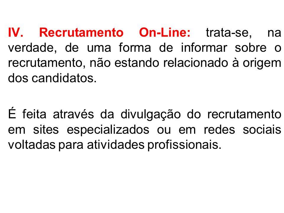 IV. Recrutamento On-Line: trata-se, na verdade, de uma forma de informar sobre o recrutamento, não estando relacionado à origem dos candidatos. É feit