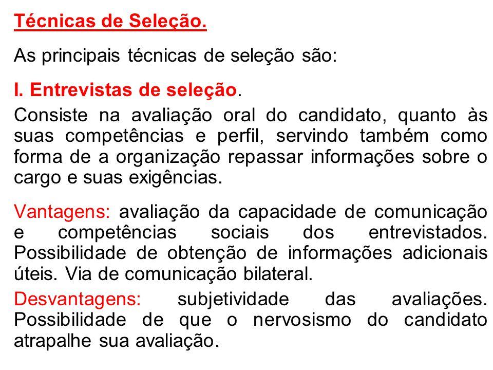 Técnicas de Seleção. As principais técnicas de seleção são: I. Entrevistas de seleção. Consiste na avaliação oral do candidato, quanto às suas competê