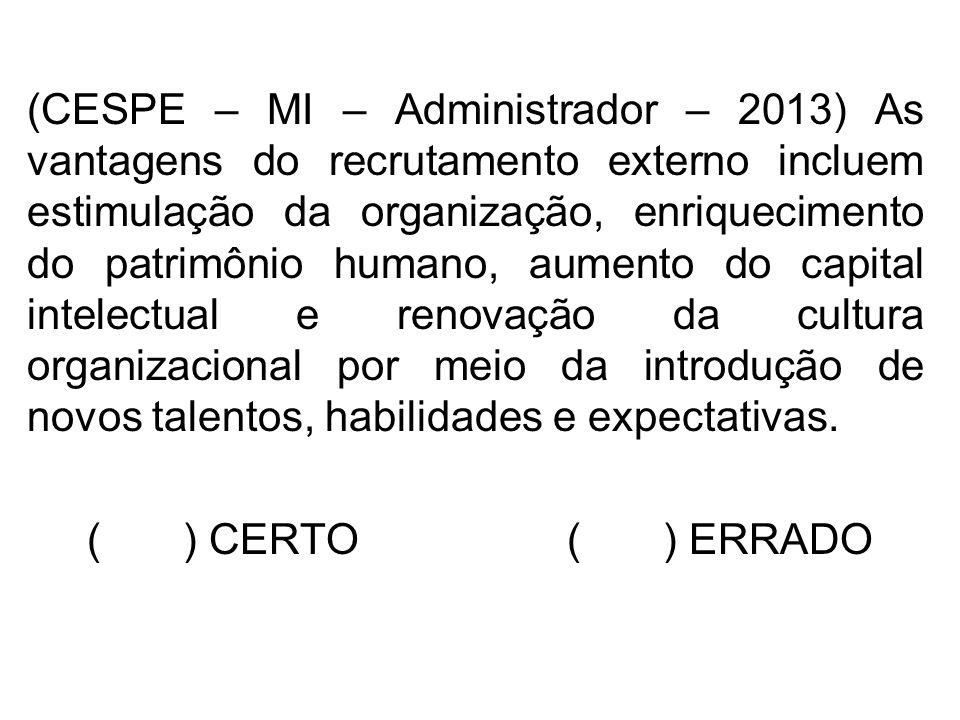 (CESPE – MI – Administrador – 2013) As vantagens do recrutamento externo incluem estimulação da organização, enriquecimento do patrimônio humano, aume
