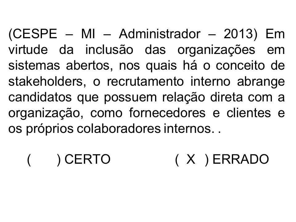 (CESPE – MI – Administrador – 2013) Em virtude da inclusão das organizações em sistemas abertos, nos quais há o conceito de stakeholders, o recrutamen