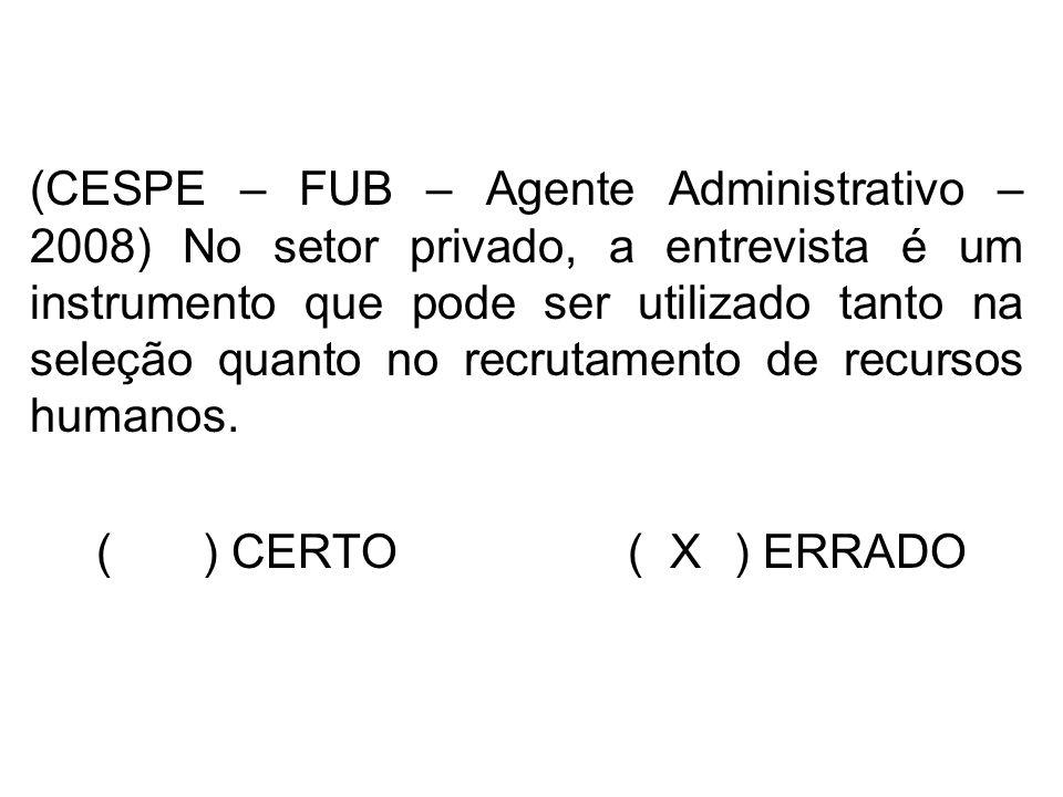 (CESPE – FUB – Agente Administrativo – 2008) No setor privado, a entrevista é um instrumento que pode ser utilizado tanto na seleção quanto no recruta