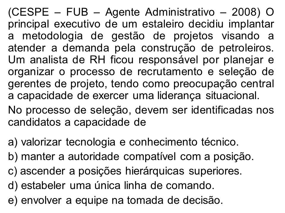 (CESPE – FUB – Agente Administrativo – 2008) O principal executivo de um estaleiro decidiu implantar a metodologia de gestão de projetos visando a ate
