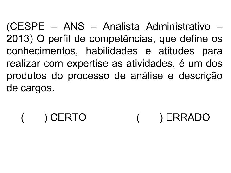 (CESPE – ANS – Analista Administrativo – 2013) O perfil de competências, que define os conhecimentos, habilidades e atitudes para realizar com experti