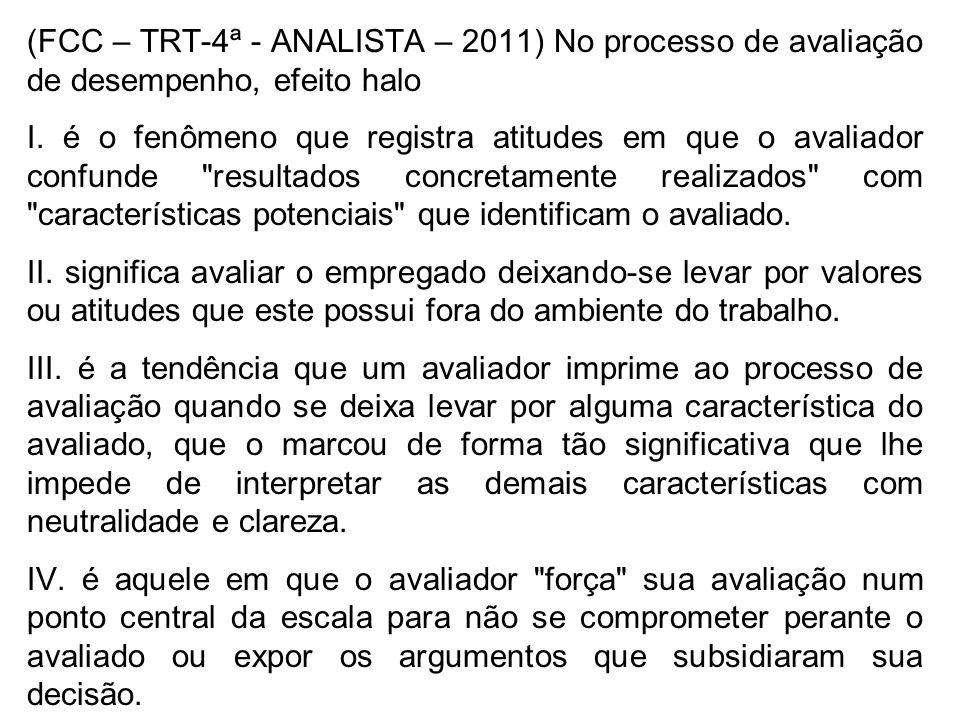 (FCC – TRT-4ª - ANALISTA – 2011) No processo de avaliação de desempenho, efeito halo I. é o fenômeno que registra atitudes em que o avaliador confunde