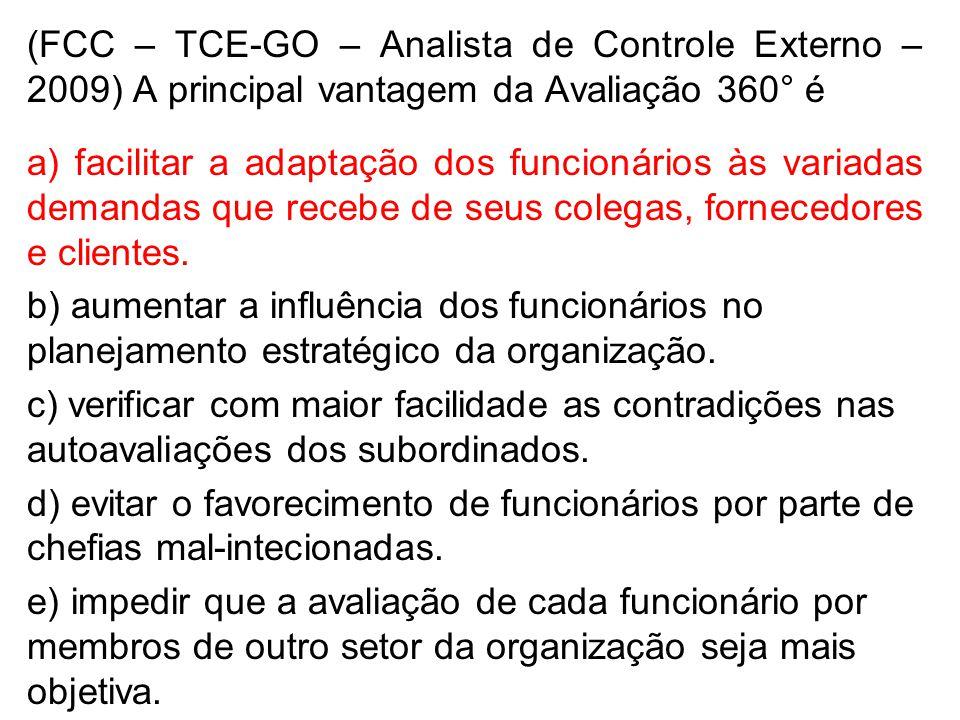 (FCC – TCE-GO – Analista de Controle Externo – 2009) A principal vantagem da Avaliação 360° é a) facilitar a adaptação dos funcionários às variadas de
