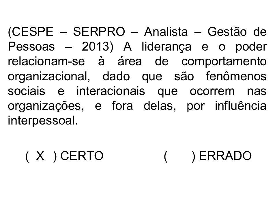 (CESPE – SERPRO – Analista – Gestão de Pessoas – 2013) A liderança e o poder relacionam-se à área de comportamento organizacional, dado que são fenôme