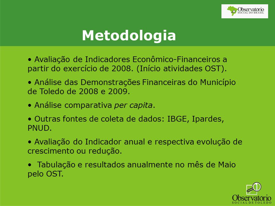 Metodologia Avaliação de Indicadores Econômico-Financeiros a partir do exercício de 2008. (Início atividades OST). Análise das Demonstrações Financeir