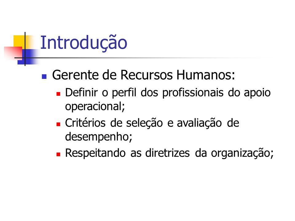 Introdução Gerente de Recursos Humanos: Definir o perfil dos profissionais do apoio operacional; Critérios de seleção e avaliação de desempenho; Respe