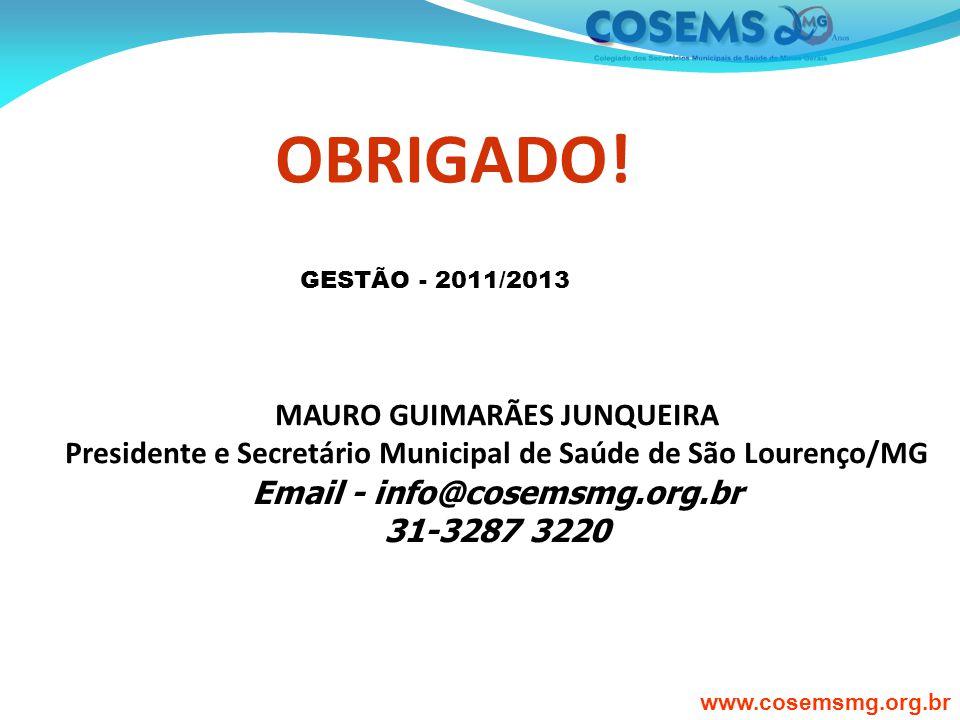 www.cosemsmg.org.br MAURO GUIMARÃES JUNQUEIRA Presidente e Secretário Municipal de Saúde de São Lourenço/MG Email - info@cosemsmg.org.br 31-3287 3220 OBRIGADO.