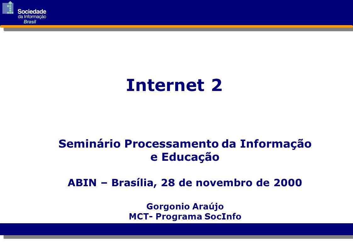 Internet 2 Seminário Processamento da Informação e Educação ABIN – Brasília, 28 de novembro de 2000 Gorgonio Araújo MCT- Programa SocInfo