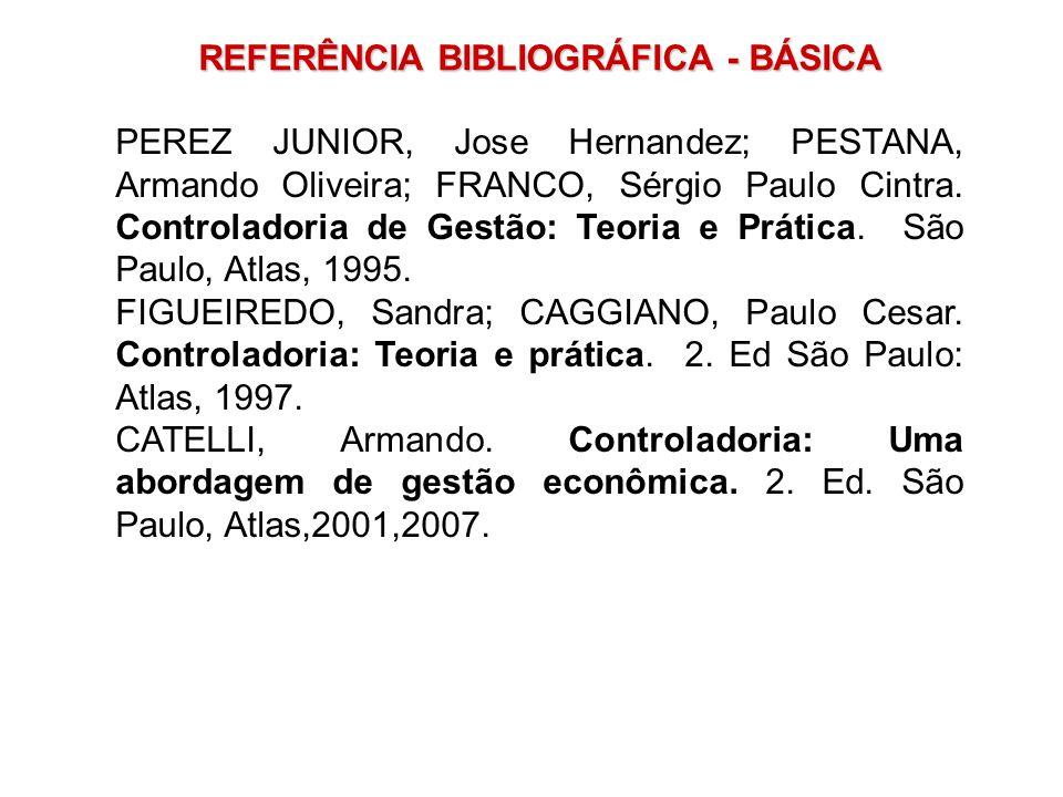 PEREZ JUNIOR, Jose Hernandez; PESTANA, Armando Oliveira; FRANCO, Sérgio Paulo Cintra. Controladoria de Gestão: Teoria e Prática. São Paulo, Atlas, 199