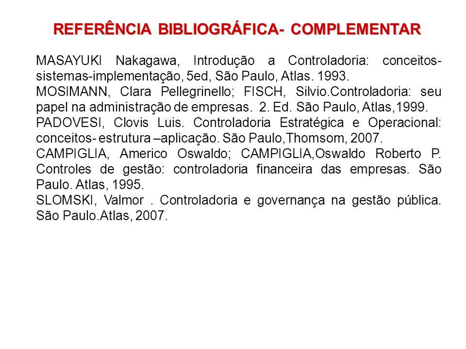 MASAYUKI Nakagawa, Introdução a Controladoria: conceitos- sistemas-implementação, 5ed, São Paulo, Atlas. 1993. MOSIMANN, Clara Pellegrinello; FISCH, S
