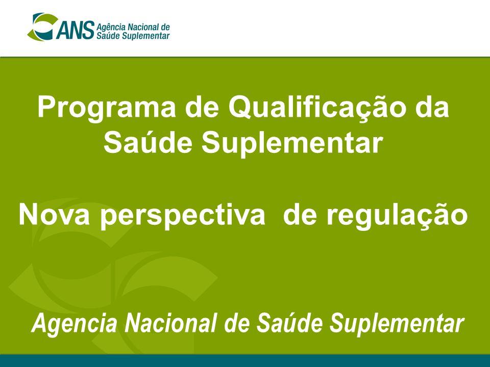 Programa de Qualificação da Saúde Suplementar Nova perspectiva de regulação Agencia Nacional de Saúde Suplementar