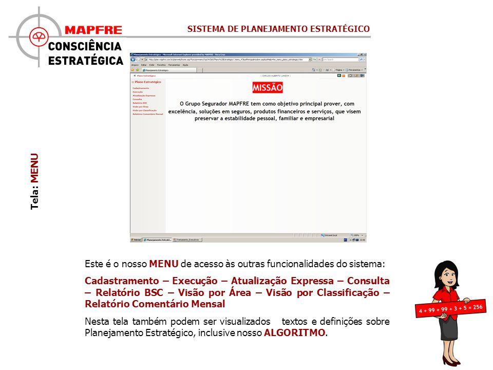 Tela: MENU Este é o nosso MENU de acesso às outras funcionalidades do sistema: Cadastramento – Execução – Atualização Expressa – Consulta – Relatório