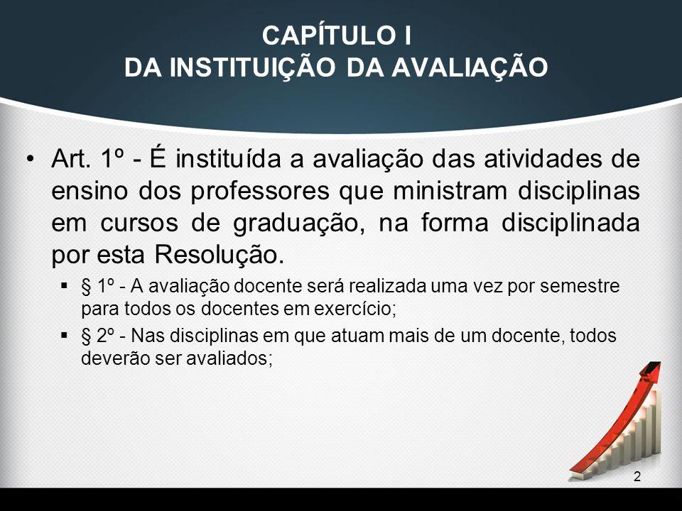 2 CAPÍTULO I DA INSTITUIÇÃO DA AVALIAÇÃO Art. 1º - É instituída a avaliação das atividades de ensino dos professores que ministram disciplinas em curs