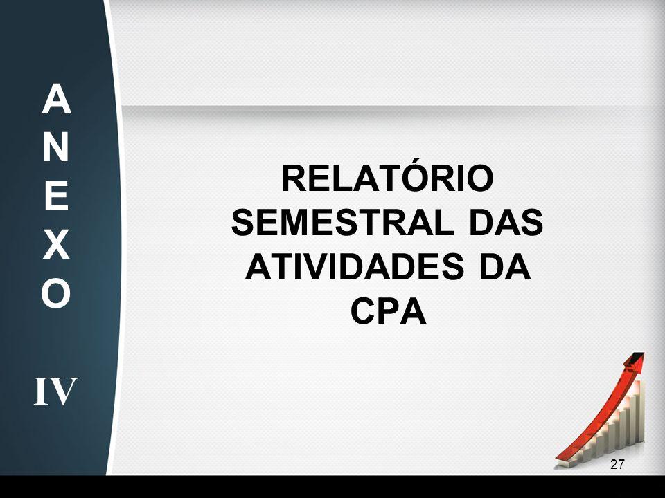 27 RELATÓRIO SEMESTRAL DAS ATIVIDADES DA CPA AN EX O IV
