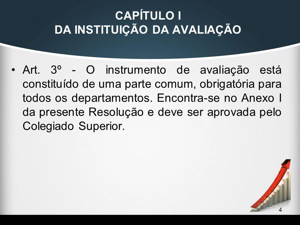 4 CAPÍTULO I DA INSTITUIÇÃO DA AVALIAÇÃO Art. 3º - O instrumento de avaliação está constituído de uma parte comum, obrigatória para todos os departame