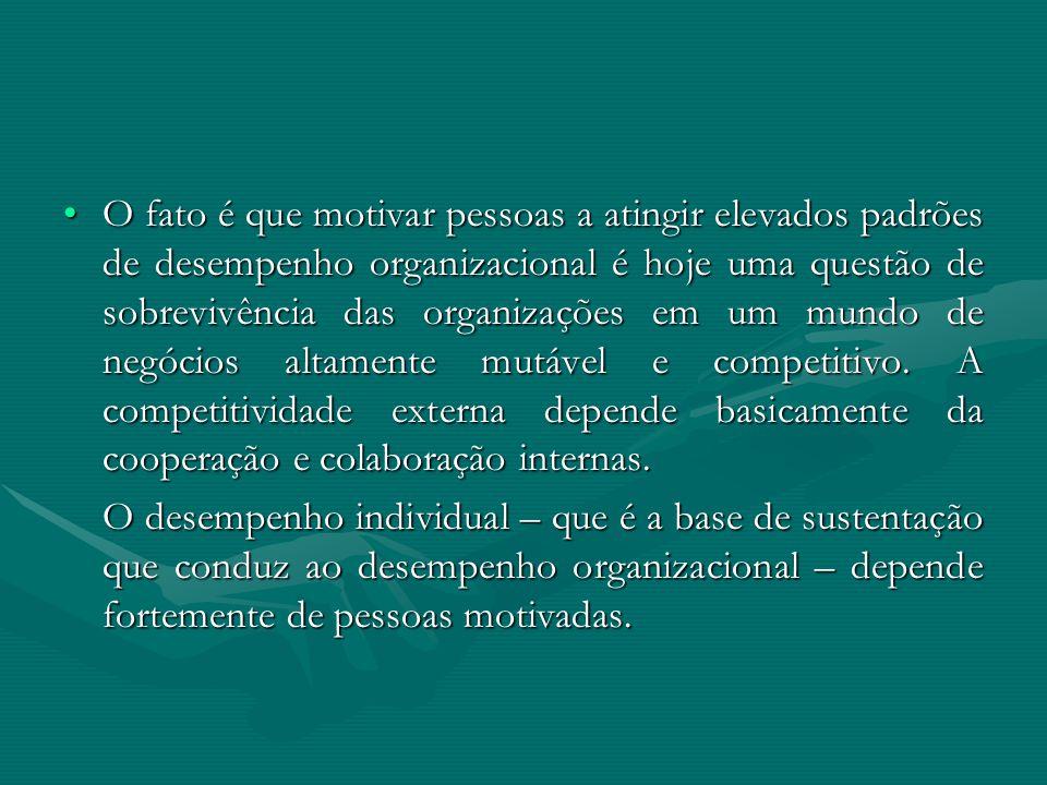 O fato é que motivar pessoas a atingir elevados padrões de desempenho organizacional é hoje uma questão de sobrevivência das organizações em um mundo