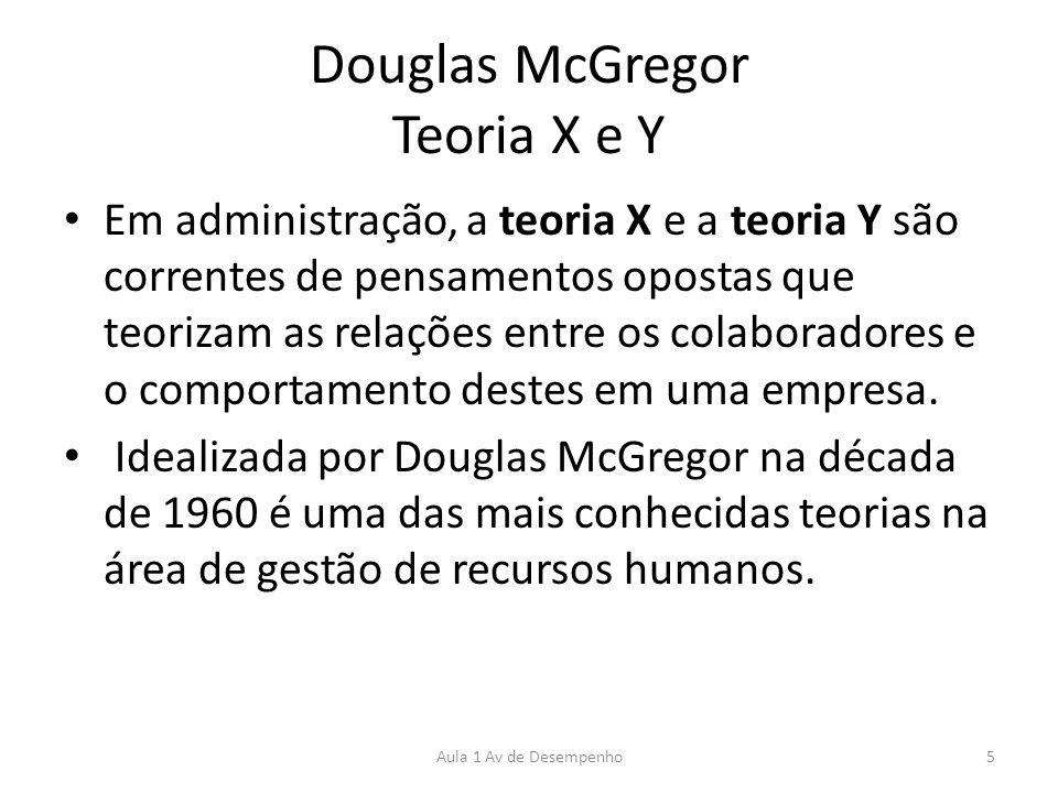 Douglas McGregor Teoria X e Y Em administração, a teoria X e a teoria Y são correntes de pensamentos opostas que teorizam as relações entre os colabor