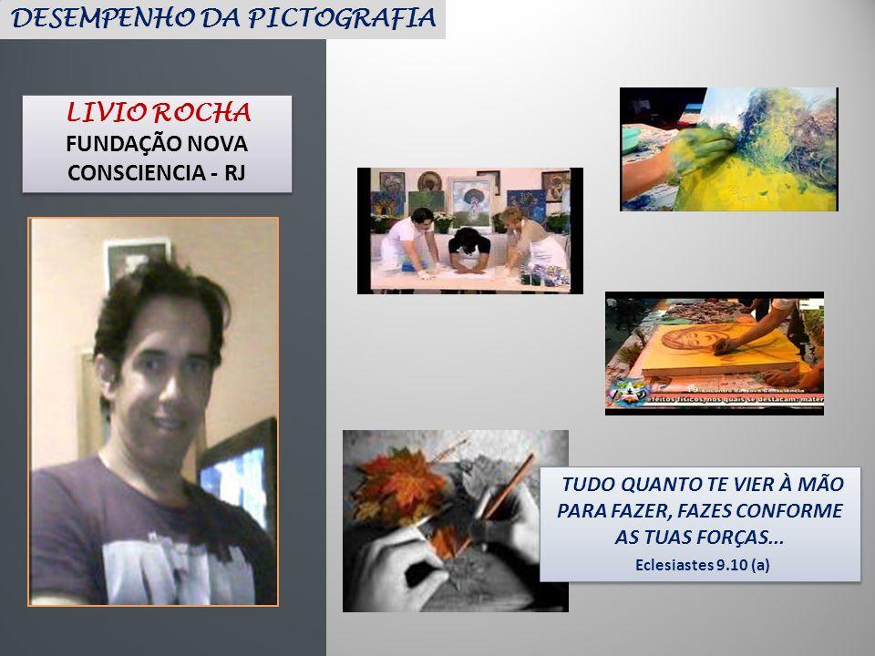 DESEMPENHO DA PICTOGRAFIA LIVIO ROCHA FUNDAÇÃO NOVA CONSCIENCIA - RJ TUDO QUANTO TE VIER À MÃO PARA FAZER, FAZES CONFORME AS TUAS FORÇAS... Eclesiaste