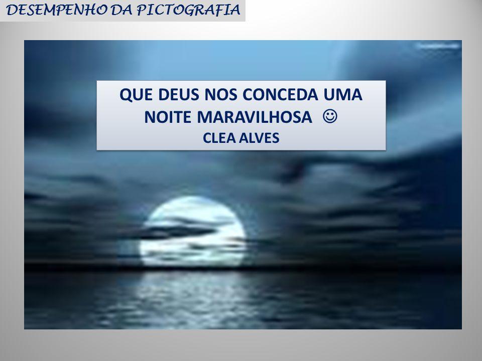 QUE DEUS NOS CONCEDA UMA NOITE MARAVILHOSA CLEA ALVES QUE DEUS NOS CONCEDA UMA NOITE MARAVILHOSA CLEA ALVES DESEMPENHO DA PICTOGRAFIA
